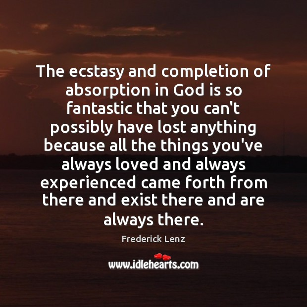 Image, The ecstasy and completion of absorption in God is so fantastic that