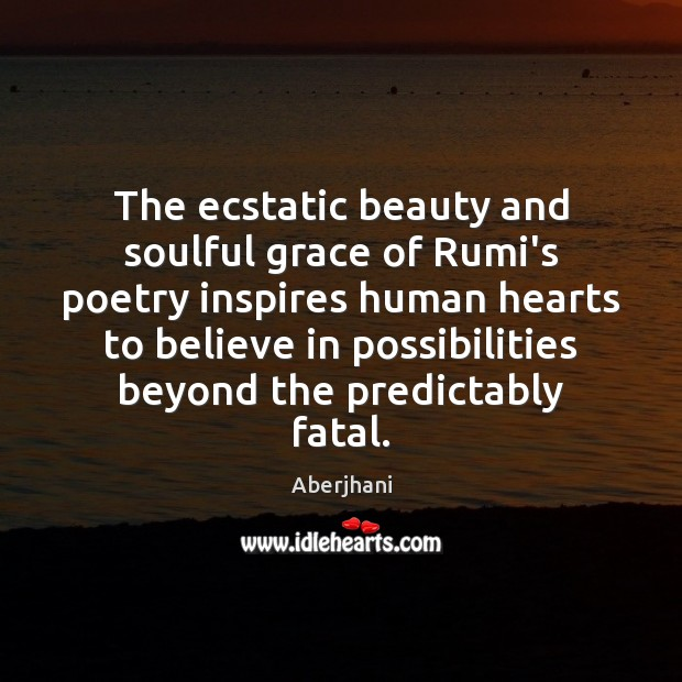 Image, The ecstatic beauty and soulful grace of Rumi's poetry inspires human hearts