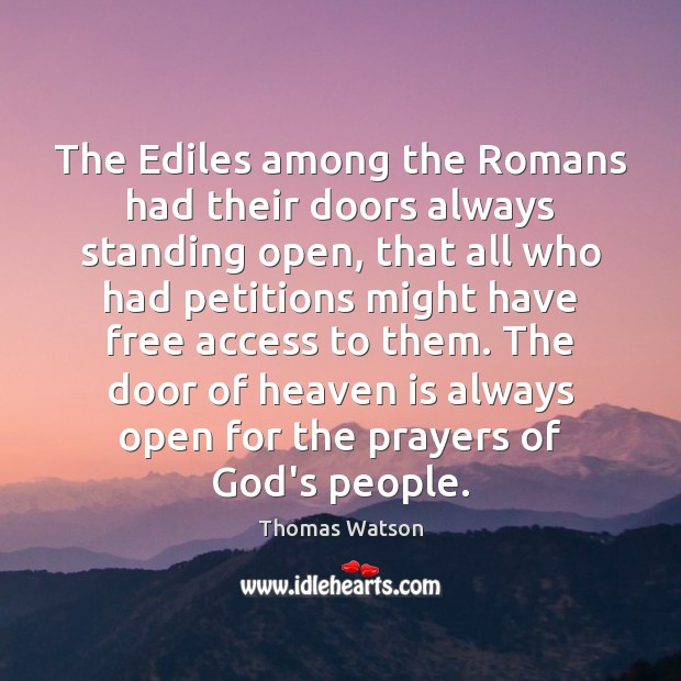 The Ediles among the Romans had their doors always standing open, that Access Quotes Image