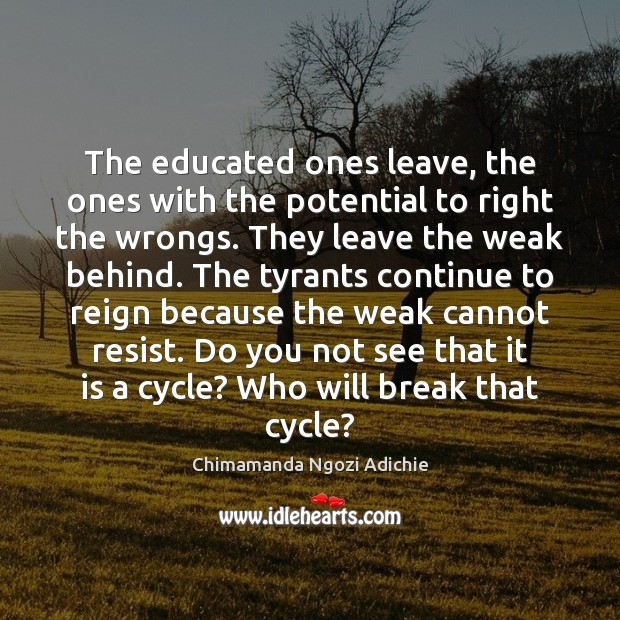 The educated ones leave, the ones with the potential to right the Image