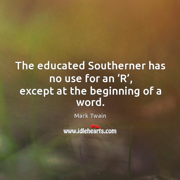 The educated southerner has no use for an 'r', except at the beginning of a word. Image
