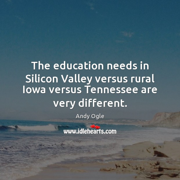 Image, The education needs in Silicon Valley versus rural Iowa versus Tennessee are