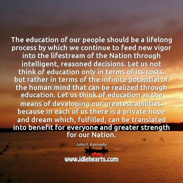 The education of our people should be a lifelong process by which John F. Kennedy Picture Quote