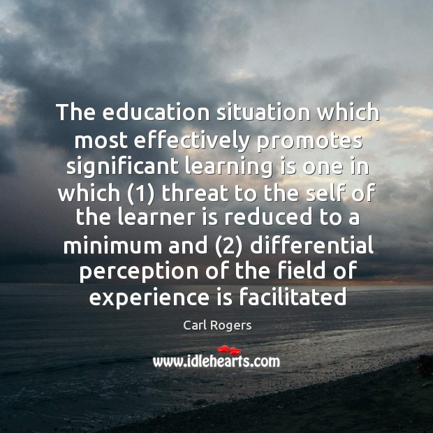 The education situation which most effectively promotes significant learning is one in Carl Rogers Picture Quote