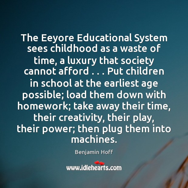 The Eeyore Educational System sees childhood as a waste of time, a Image