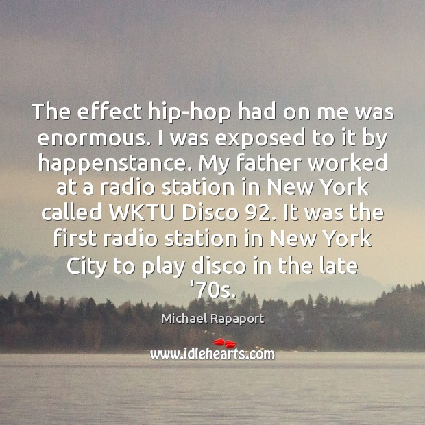 The effect hip-hop had on me was enormous. I was exposed to Image