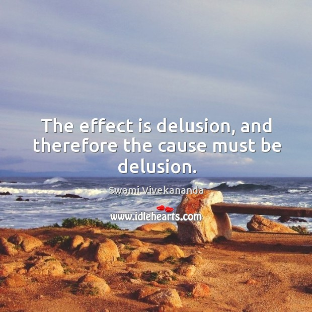 Image, The effect is delusion, and therefore the cause must be delusion.