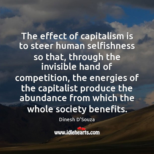 The effect of capitalism is to steer human selfishness so that, through Capitalism Quotes Image