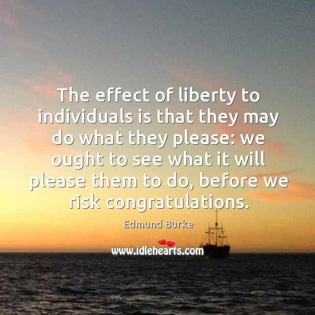Image, The effect of liberty to individuals is that they may do what they please:
