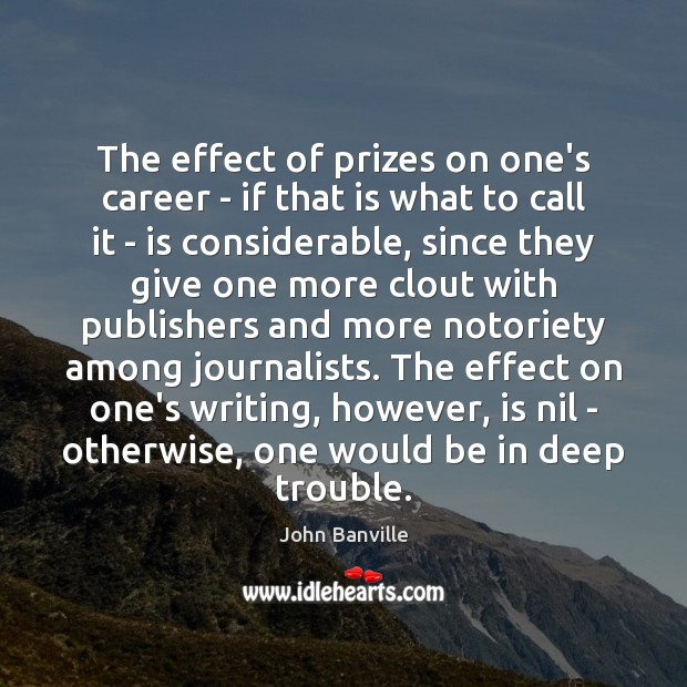 The effect of prizes on one's career – if that is what John Banville Picture Quote