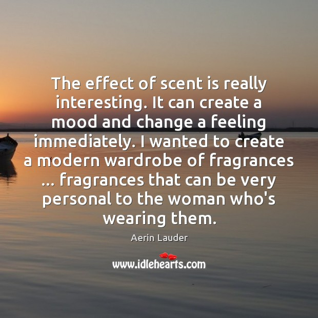 The effect of scent is really interesting. It can create a mood Aerin Lauder Picture Quote