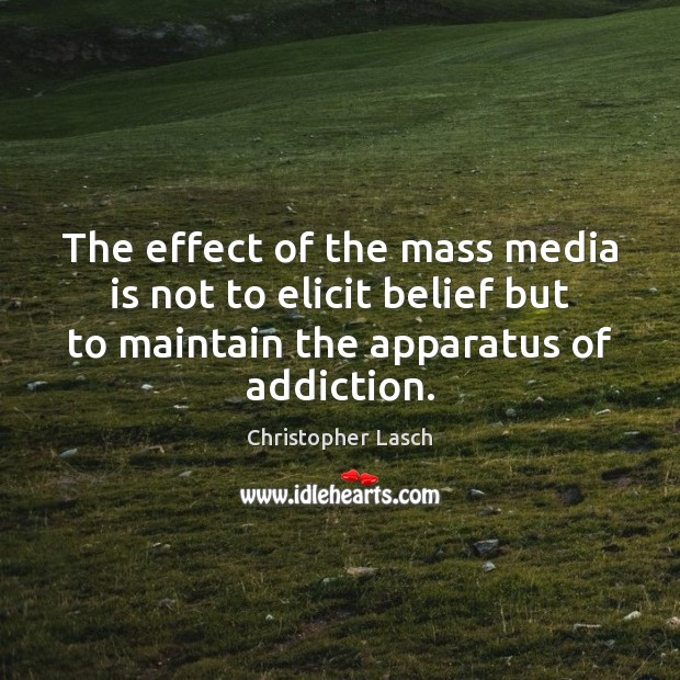 The effect of the mass media is not to elicit belief but Christopher Lasch Picture Quote