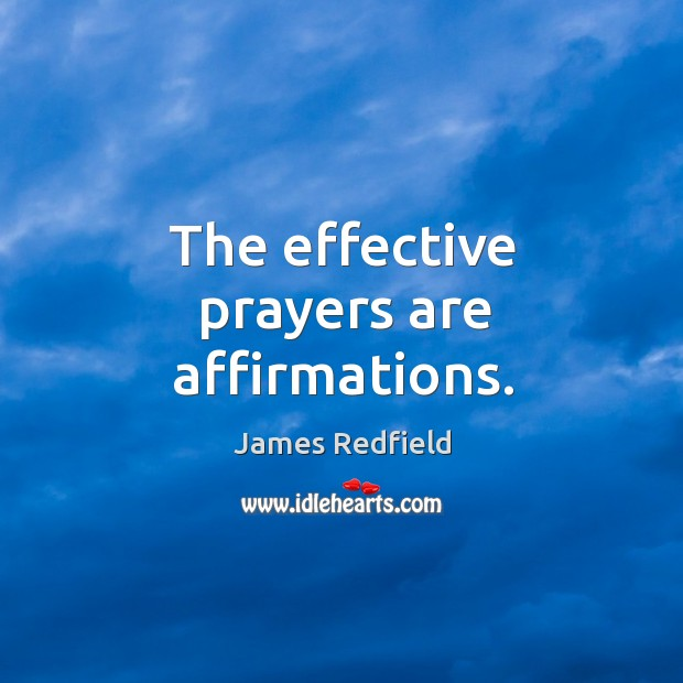The effective prayers are affirmations. James Redfield Picture Quote