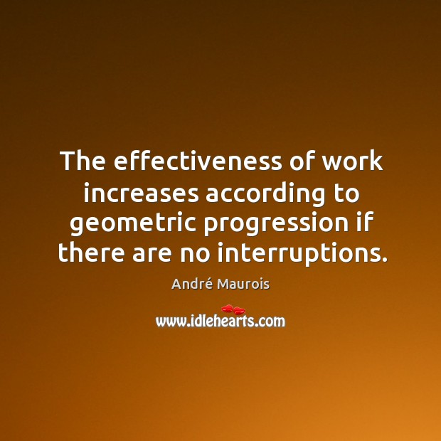 The effectiveness of work increases according to geometric progression if there are no interruptions. Image