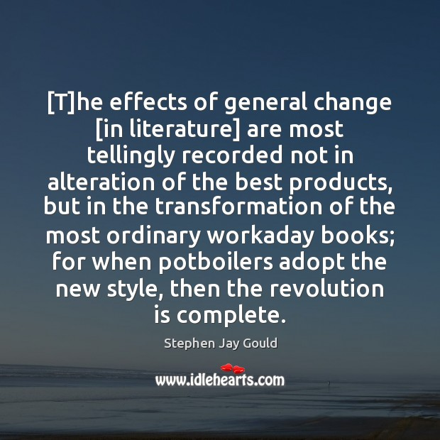 [T]he effects of general change [in literature] are most tellingly recorded Stephen Jay Gould Picture Quote