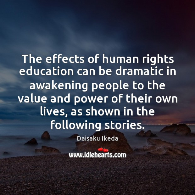 The effects of human rights education can be dramatic in awakening people Daisaku Ikeda Picture Quote