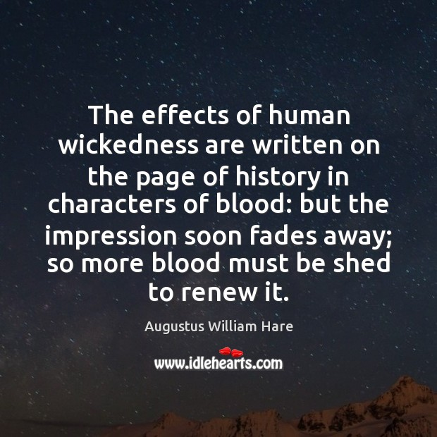 The effects of human wickedness are written on the page of history Image