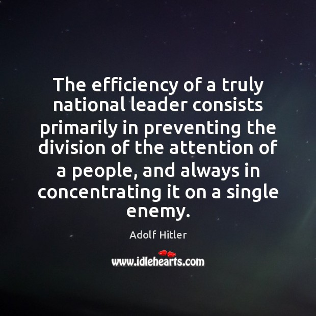 Image, The efficiency of a truly national leader consists primarily in preventing the
