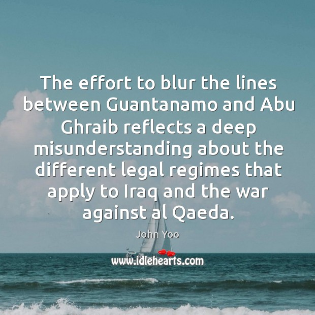 The effort to blur the lines between guantanamo John Yoo Picture Quote