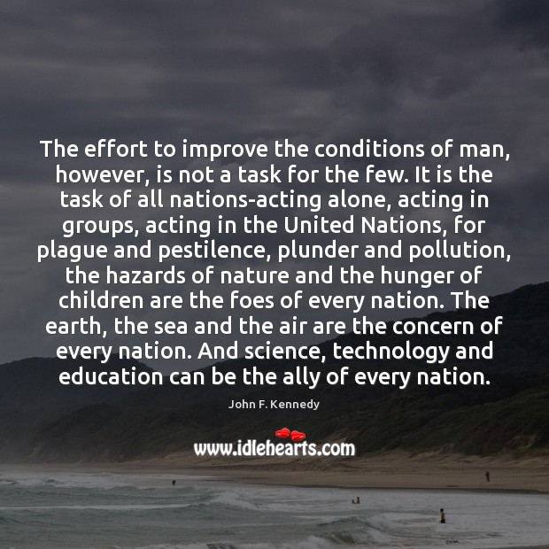 The effort to improve the conditions of man, however, is not a Image