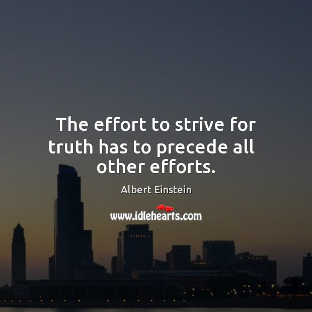 Image, The effort to strive for truth has to precede all   other efforts.