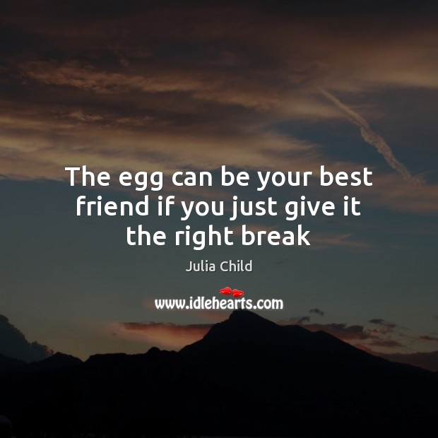 Image, The egg can be your best friend if you just give it the right break