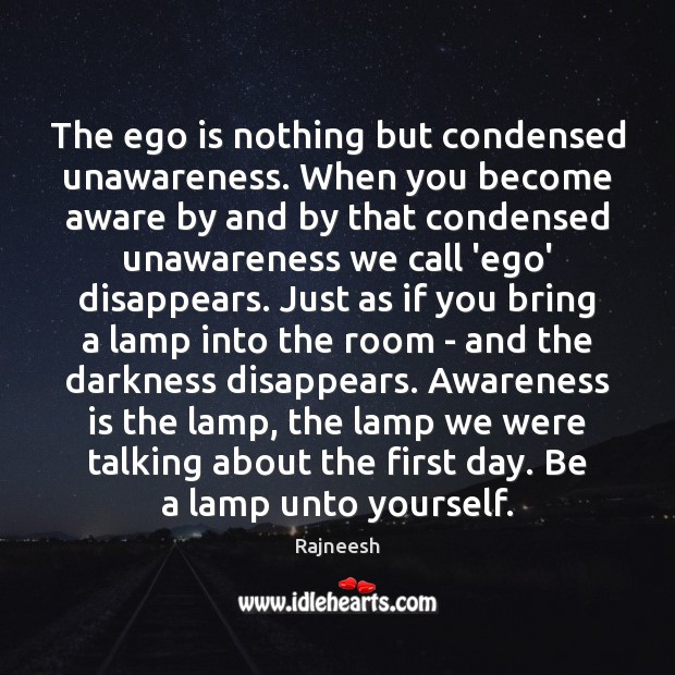The ego is nothing but condensed unawareness. When you become aware by Ego Quotes Image