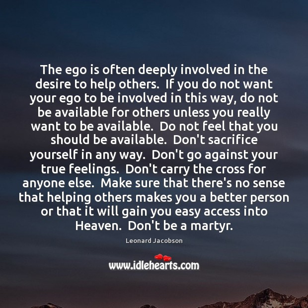 The ego is often deeply involved in the desire to help others. Ego Quotes Image