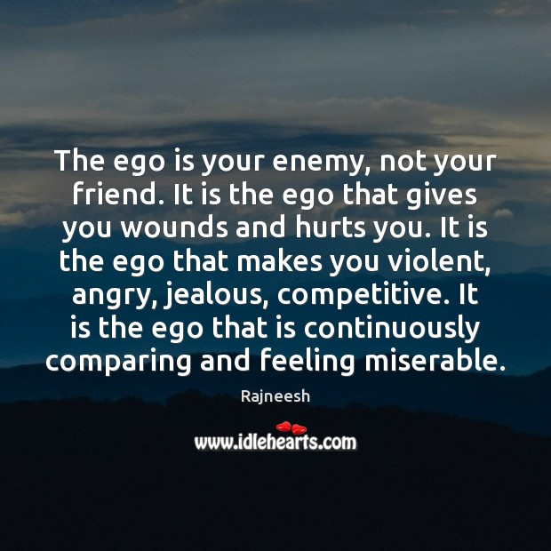 The ego is your enemy, not your friend. It is the ego Ego Quotes Image