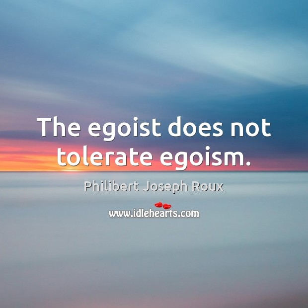 Image, The egoist does not tolerate egoism.