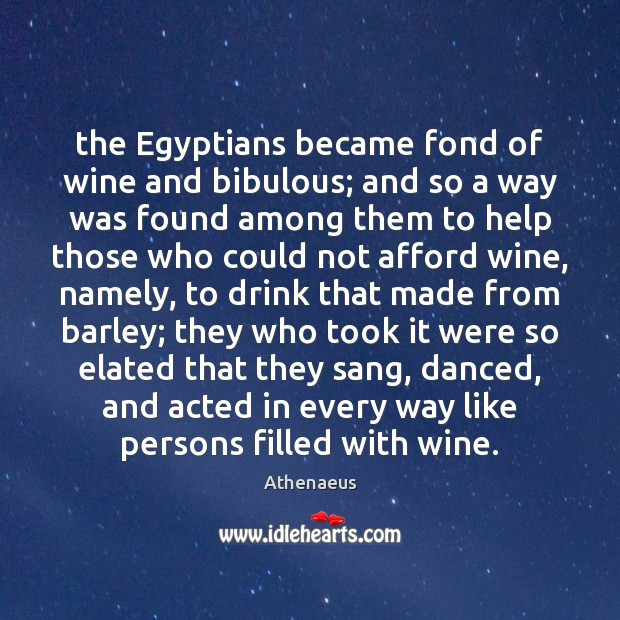 The Egyptians became fond of wine and bibulous; and so a way Image