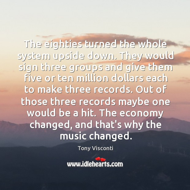 The eighties turned the whole system upside down. They would sign three Tony Visconti Picture Quote
