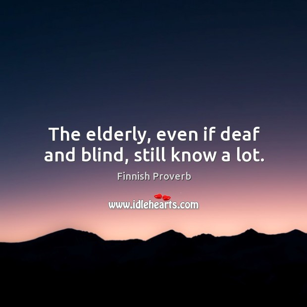 The elderly, even if deaf and blind, still know a lot. Image
