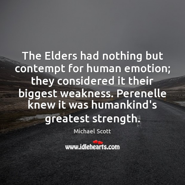 The Elders had nothing but contempt for human emotion; they considered it Michael Scott Picture Quote