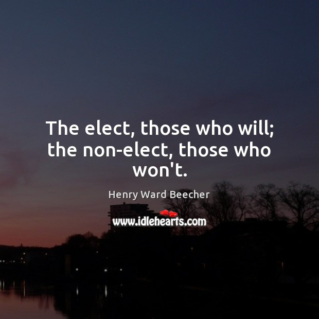 Image, The elect, those who will; the non-elect, those who won't.