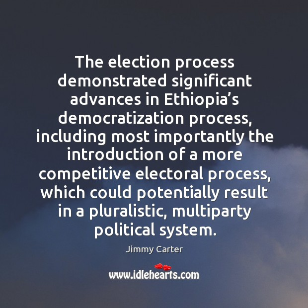 The election process demonstrated significant advances in ethiopia's democratization process Image