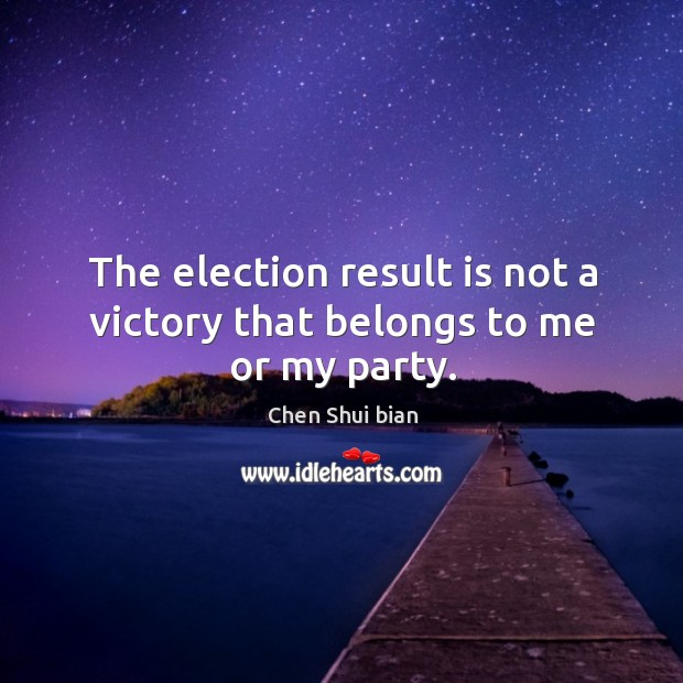 Image, The election result is not a victory that belongs to me or my party.