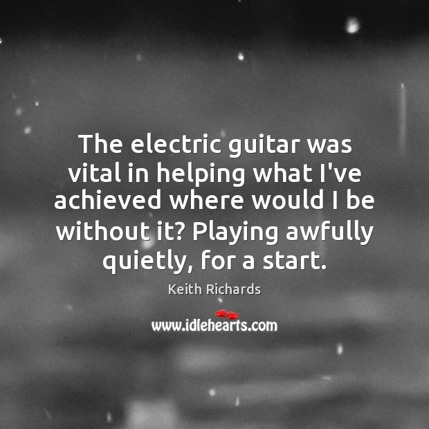 The electric guitar was vital in helping what I've achieved where would Image