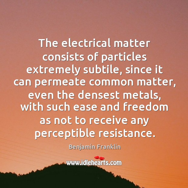 The electrical matter consists of particles extremely subtile, since it can permeate Image