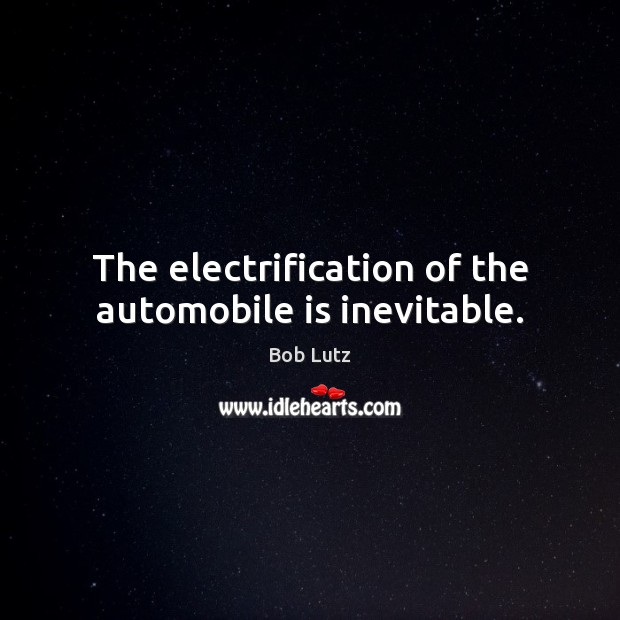 Image, The electrification of the automobile is inevitable.