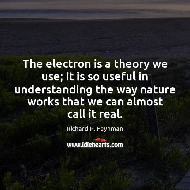 The electron is a theory we use; it is so useful in Image
