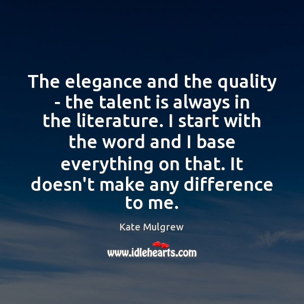 The elegance and the quality – the talent is always in the Kate Mulgrew Picture Quote