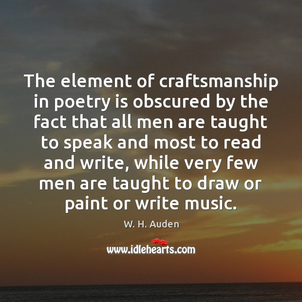 The element of craftsmanship in poetry is obscured by the fact that Poetry Quotes