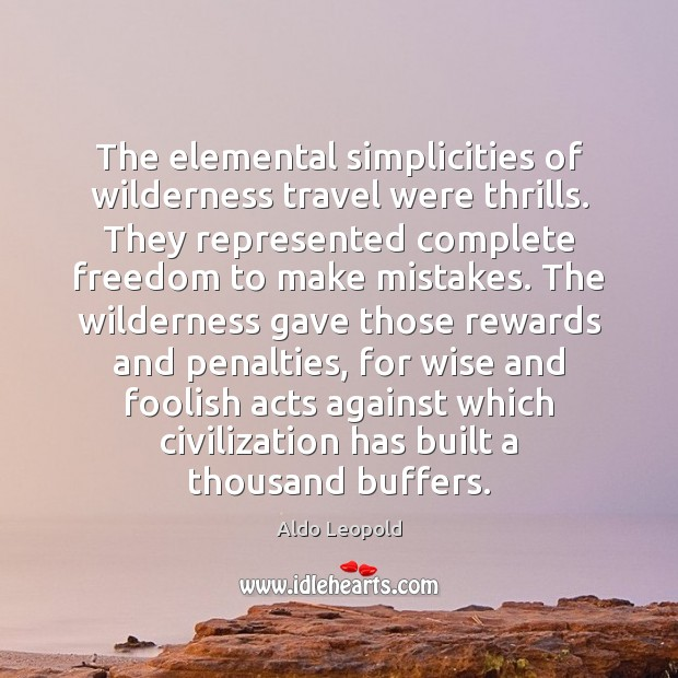 Image, The elemental simplicities of wilderness travel were thrills. They represented complete freedom