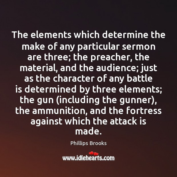 The elements which determine the make of any particular sermon are three; Phillips Brooks Picture Quote