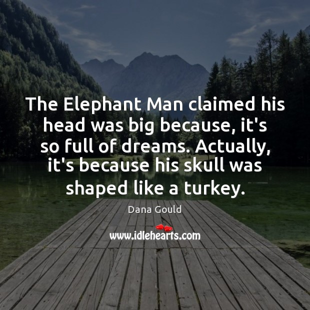 Image, The Elephant Man claimed his head was big because, it's so full