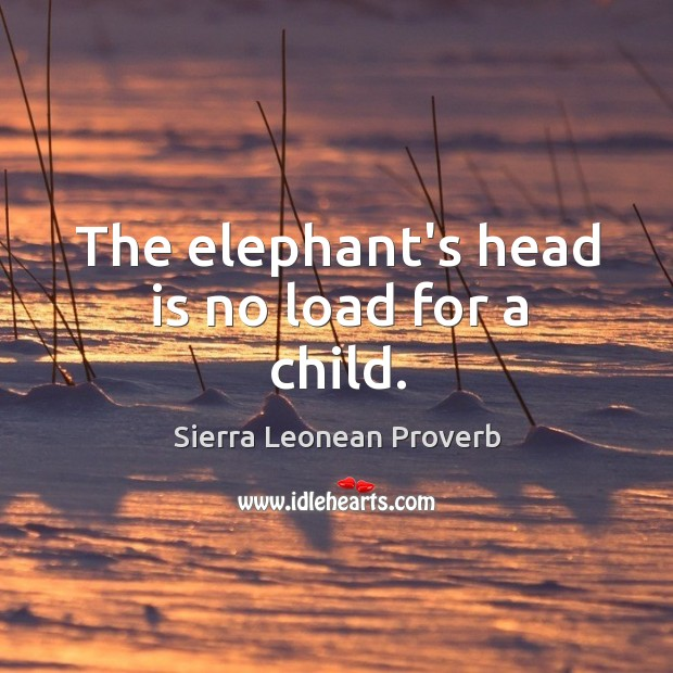 The elephant's head is no load for a child. Sierra Leonean Proverbs Image