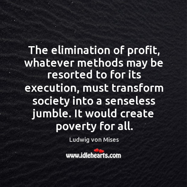 The elimination of profit, whatever methods may be resorted to for its Image