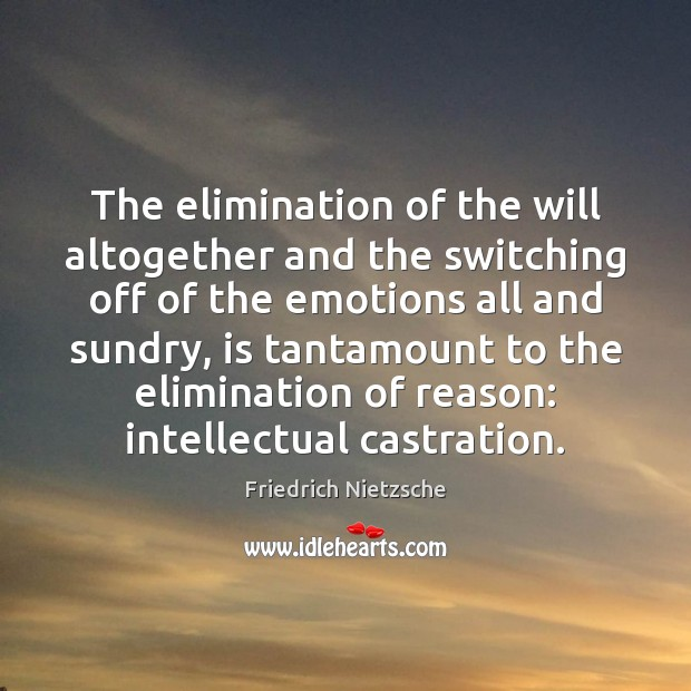 The elimination of the will altogether and the switching off of the Image