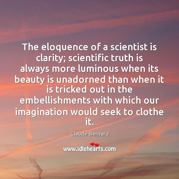 Image about The eloquence of a scientist is clarity; scientific truth is always more
